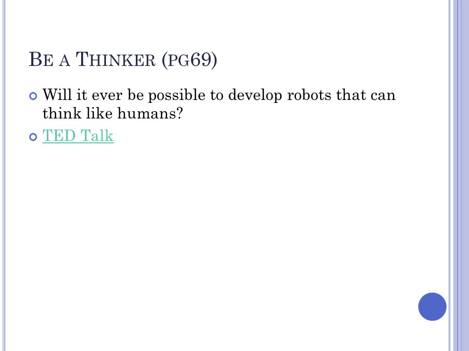 Be a Thinker (pg69) Will it ever be possible to develop robots that can think like humans.