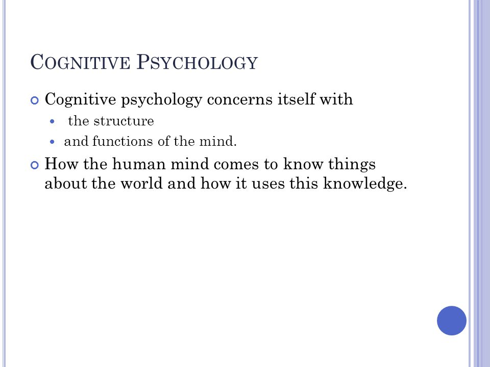 Cognitive Psychology Cognitive psychology concerns itself with