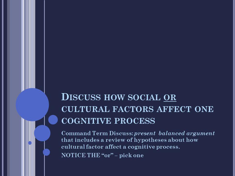Discuss how social or cultural factors affect one cognitive process