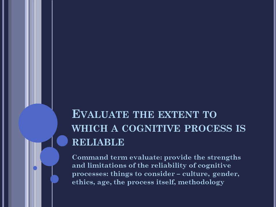 Evaluate the extent to which a cognitive process is reliable