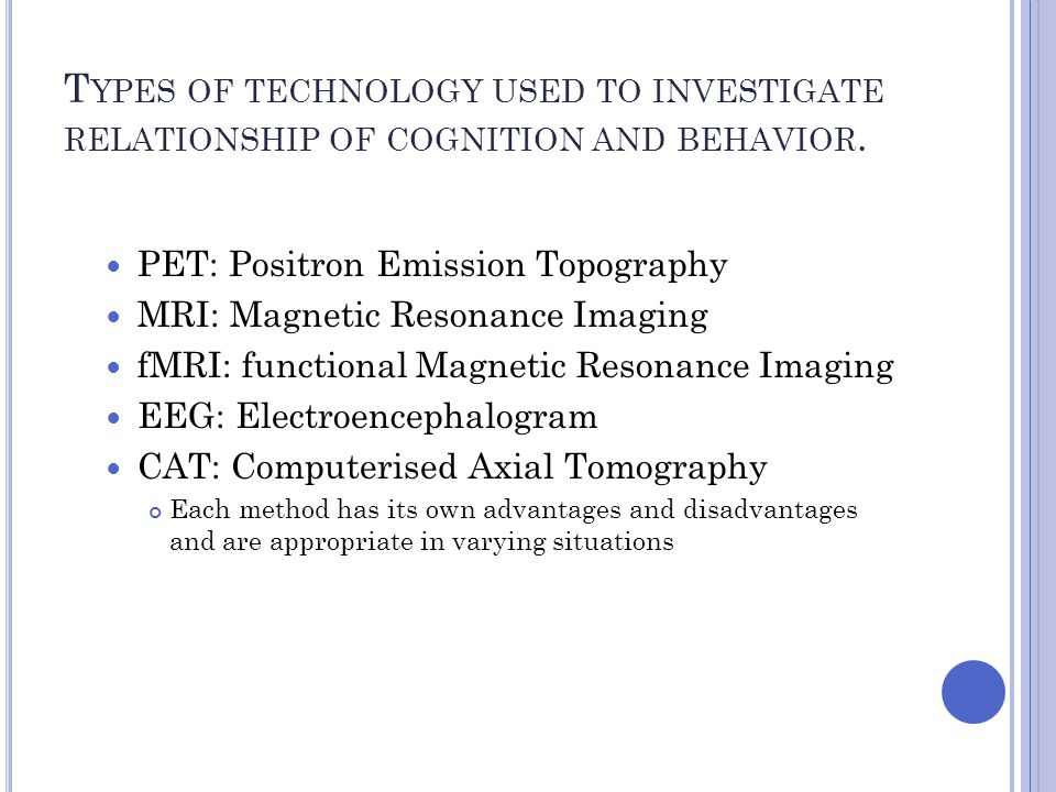 Types of technology used to investigate relationship of cognition and behavior.