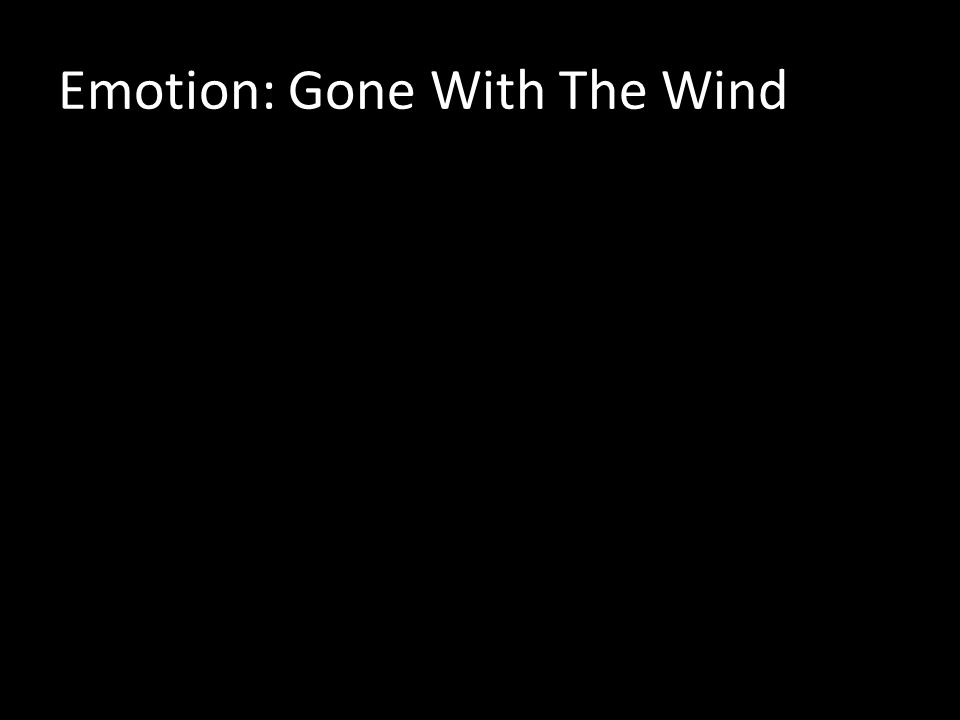 Emotion: Gone With The Wind