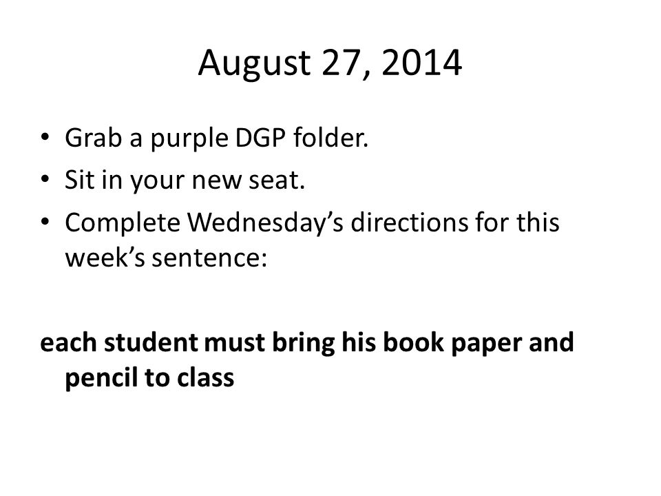 August 27, 2014 Grab a purple DGP folder. Sit in your new seat.