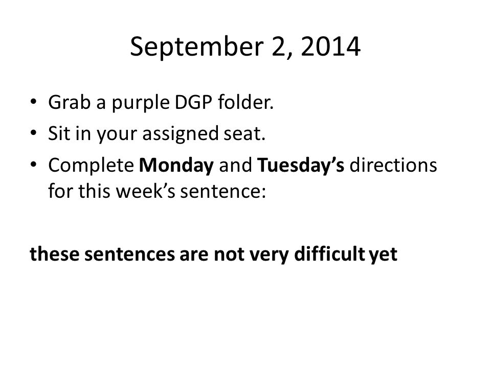 September 2, 2014 Grab a purple DGP folder. Sit in your assigned seat.