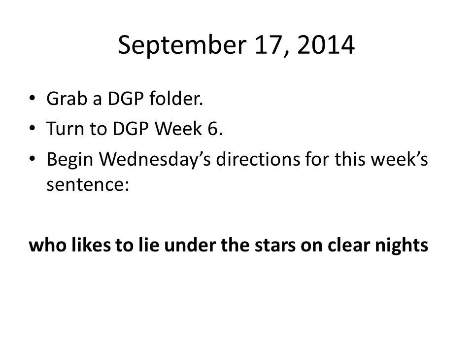 September 17, 2014 Grab a DGP folder. Turn to DGP Week 6.