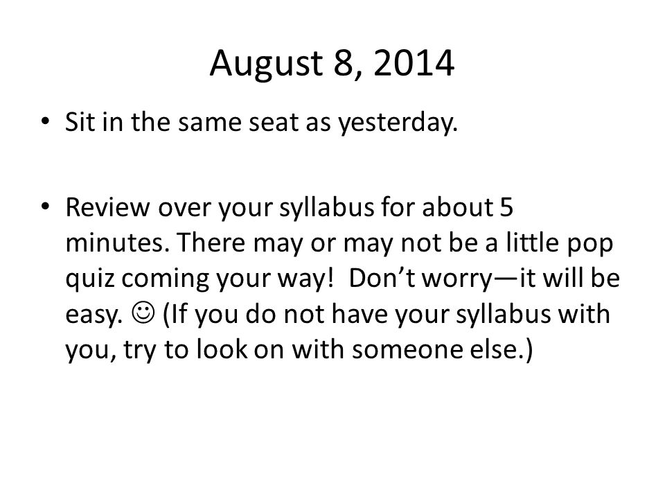 August 8, 2014 Sit in the same seat as yesterday.