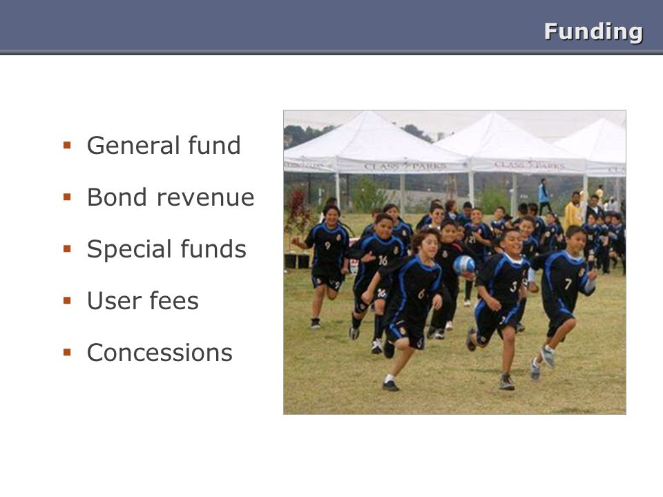 Funding General fund Bond revenue Special funds User fees Concessions
