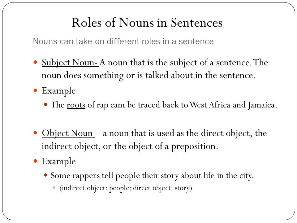 Nouns can take on different roles in a sentence