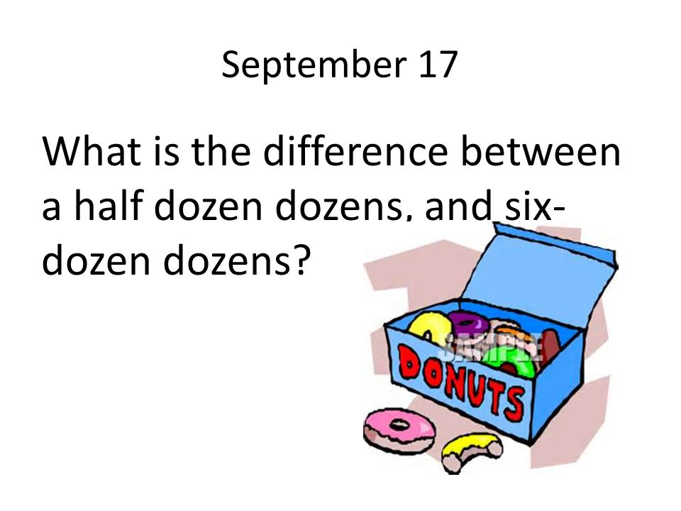 September 17 What is the difference between a half dozen dozens, and six-dozen dozens
