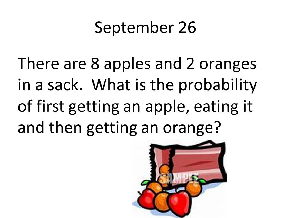 September 26 There are 8 apples and 2 oranges in a sack.