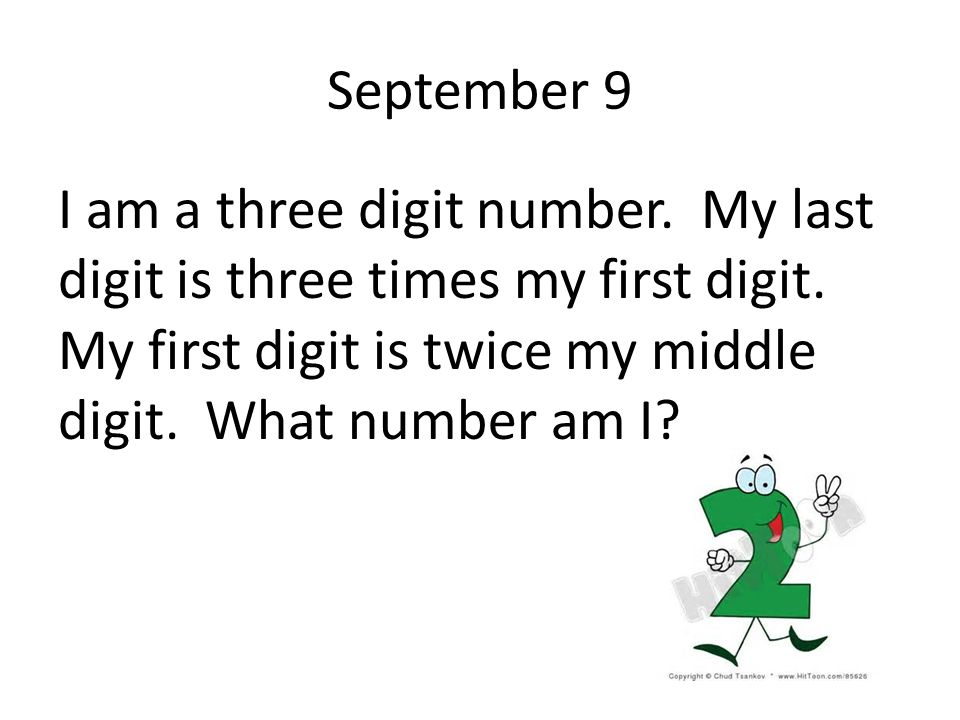 September 9 I am a three digit number. My last digit is three times my first digit.