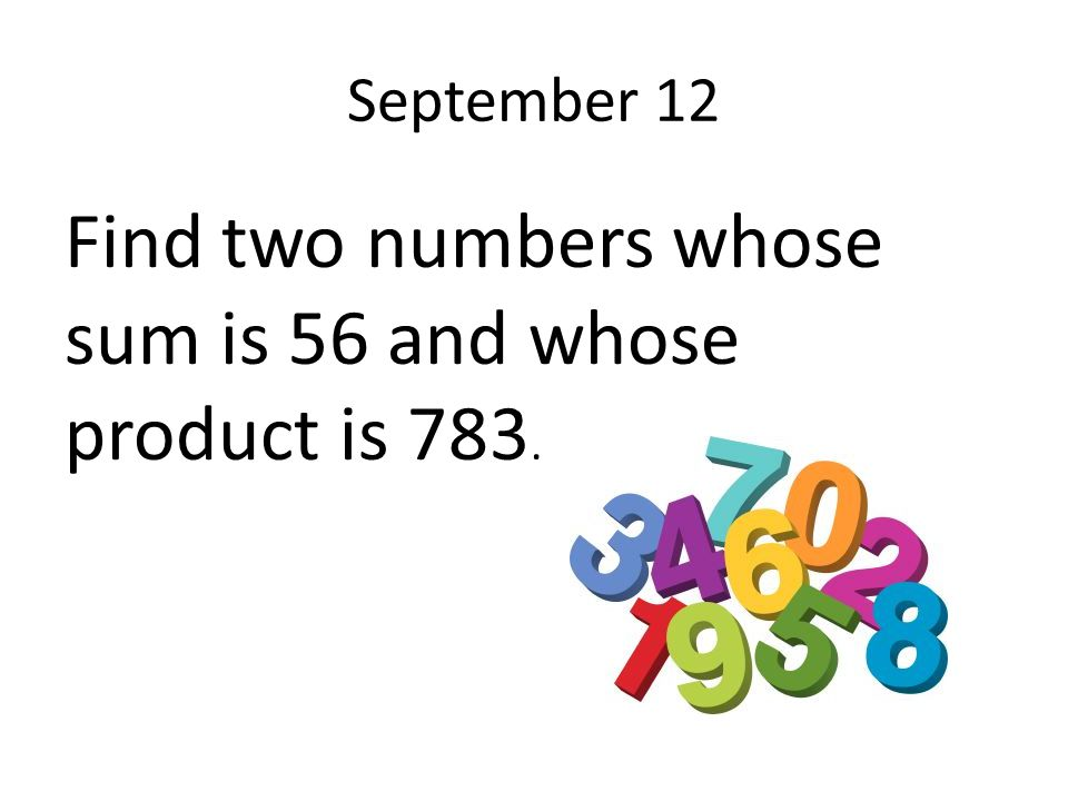 Find two numbers whose sum is 56 and whose product is 783.