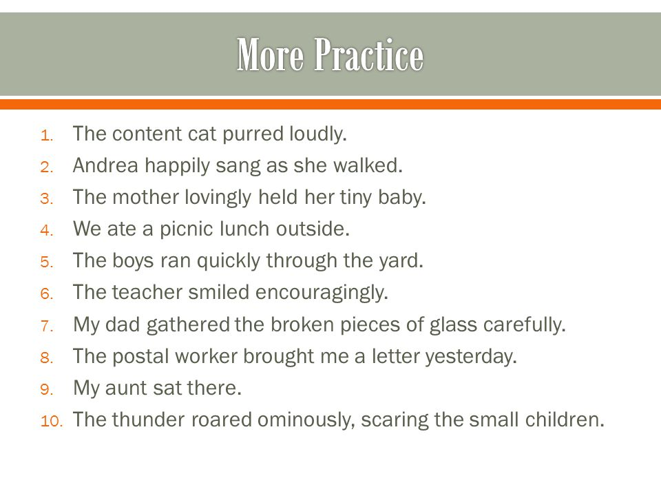 More Practice The content cat purred loudly.