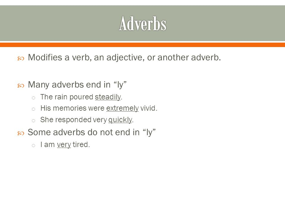 Adverbs Modifies a verb, an adjective, or another adverb.