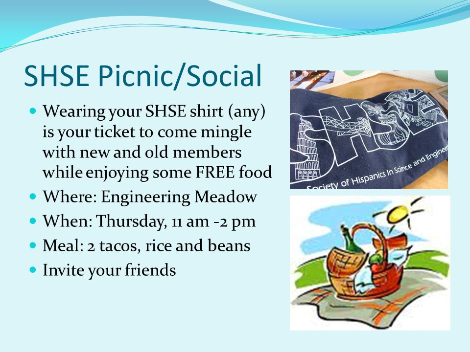 SHSE Picnic/Social Wearing your SHSE shirt (any) is your ticket to come mingle with new and old members while enjoying some FREE food.