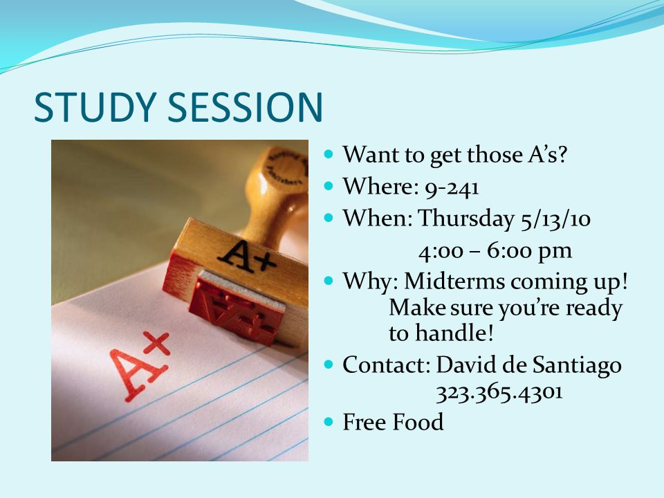 STUDY SESSION Want to get those A's Where: 9-241