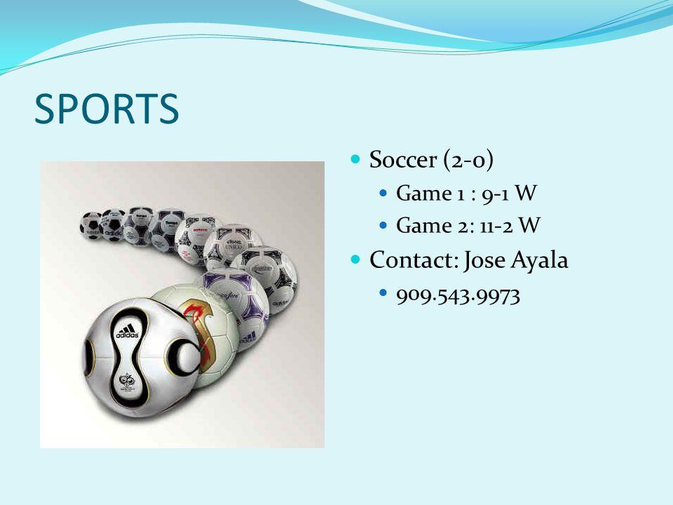SPORTS Soccer (2-0) Contact: Jose Ayala Game 1 : 9-1 W Game 2: 11-2 W