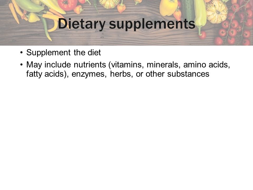 Dietary supplements Supplement the diet