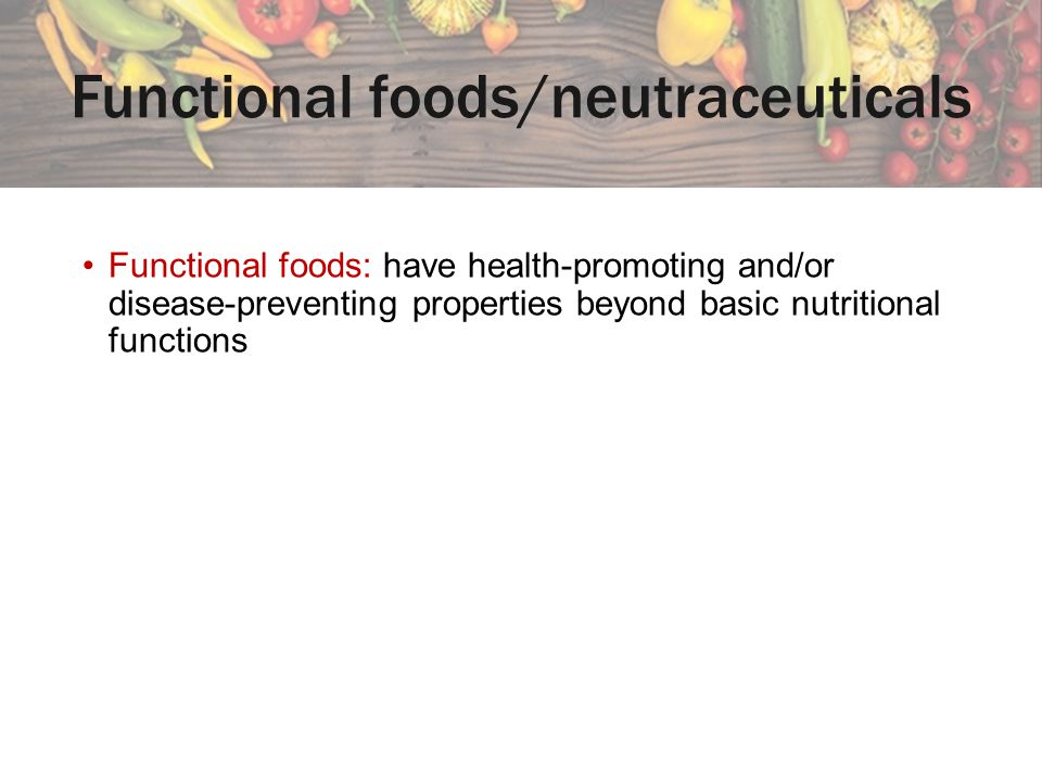 Functional foods/neutraceuticals