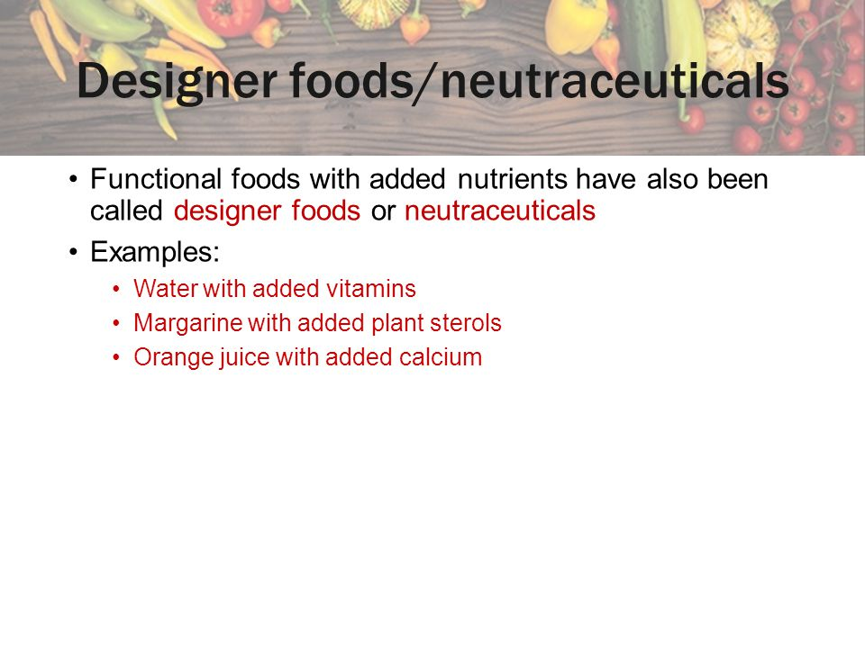 Designer foods/neutraceuticals