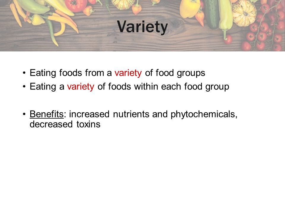 Variety Eating foods from a variety of food groups