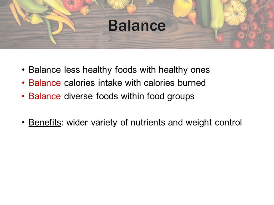 Balance Balance less healthy foods with healthy ones