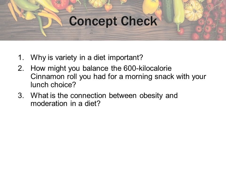Concept Check Why is variety in a diet important