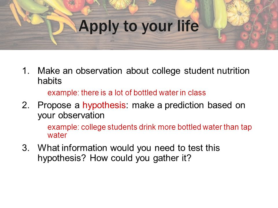 Apply to your life Make an observation about college student nutrition habits. example: there is a lot of bottled water in class.