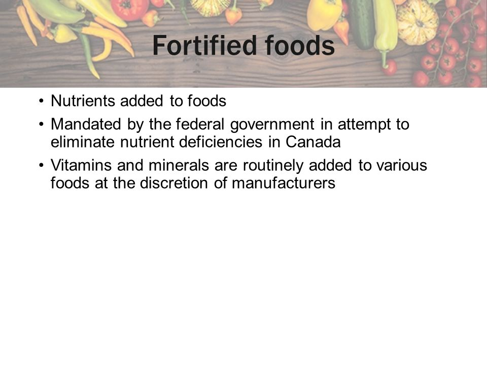 Fortified foods Nutrients added to foods