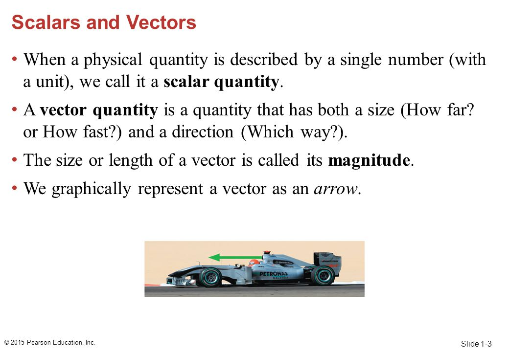 Scalars and Vectors When a physical quantity is described by a single number (with a unit), we call it a scalar quantity.