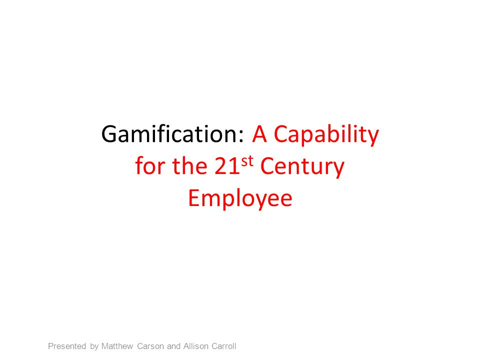 Gamification: A Capability for the 21st Century Employee
