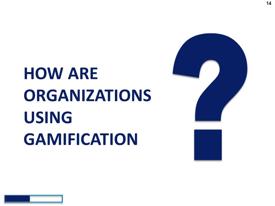 HOW ARE ORGANIZATIONS USING GAMIFICATION