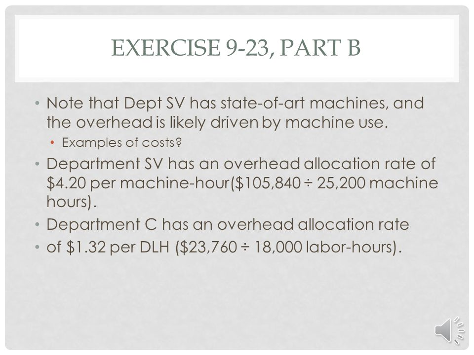 Exercise 9-23, part b Note that Dept SV has state-of-art machines, and the overhead is likely driven by machine use.