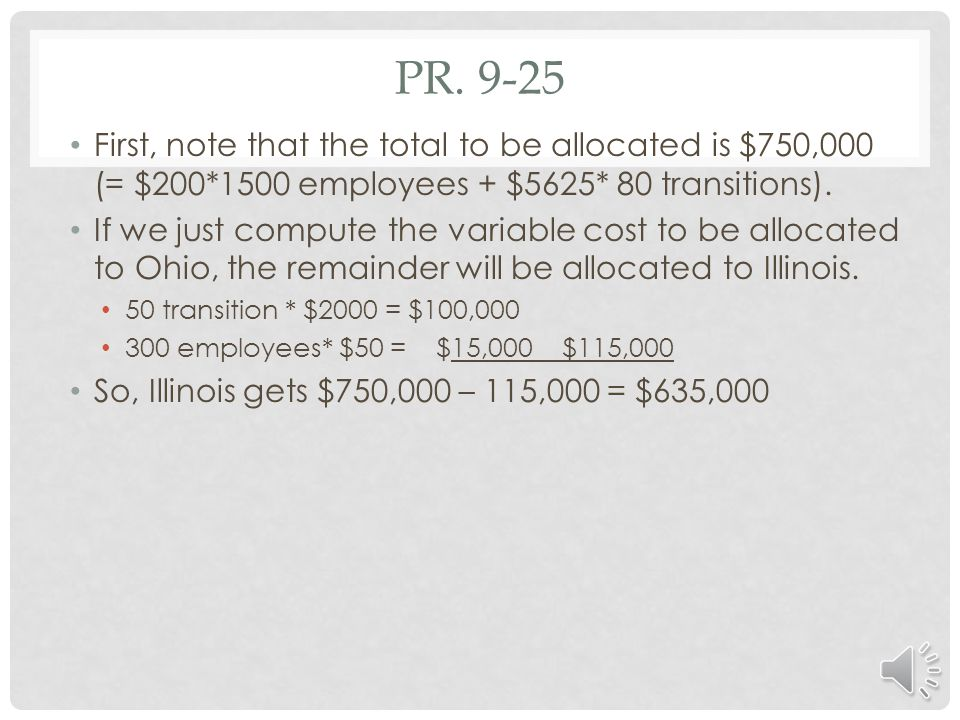 Pr. 9-25 First, note that the total to be allocated is $750,000 (= $200*1500 employees + $5625* 80 transitions).