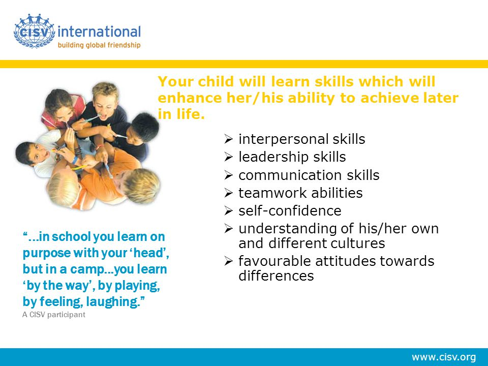 Your child will learn skills which will enhance her/his ability to achieve later in life.