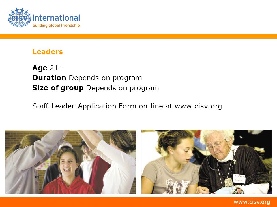 Leaders Age 21+ Duration Depends on program. Size of group Depends on program.