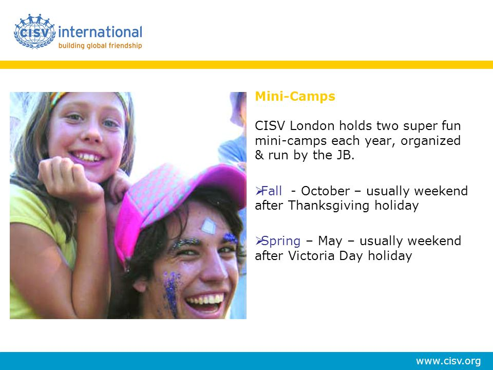 Mini-Camps CISV London holds two super fun mini-camps each year, organized & run by the JB.