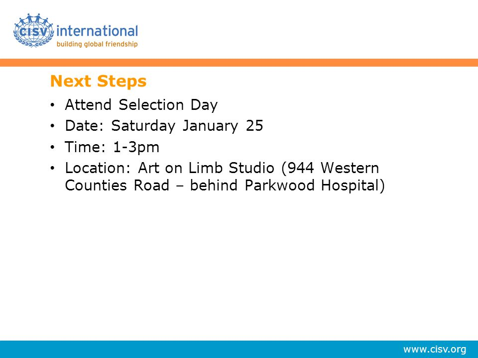 Next Steps Attend Selection Day Date: Saturday January 25 Time: 1-3pm