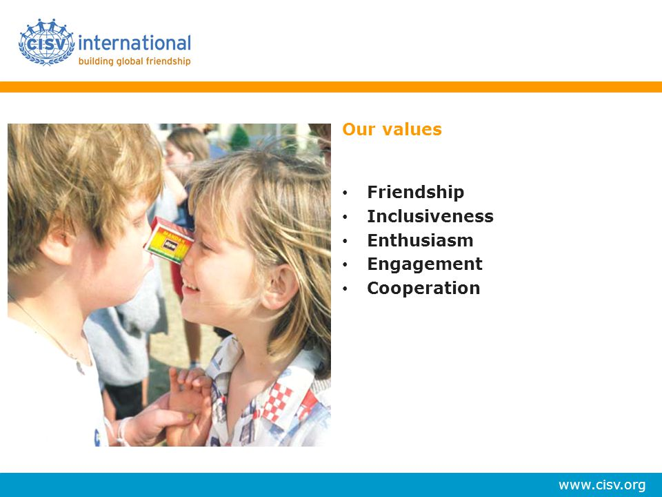 Our values Friendship Inclusiveness Enthusiasm Engagement Cooperation
