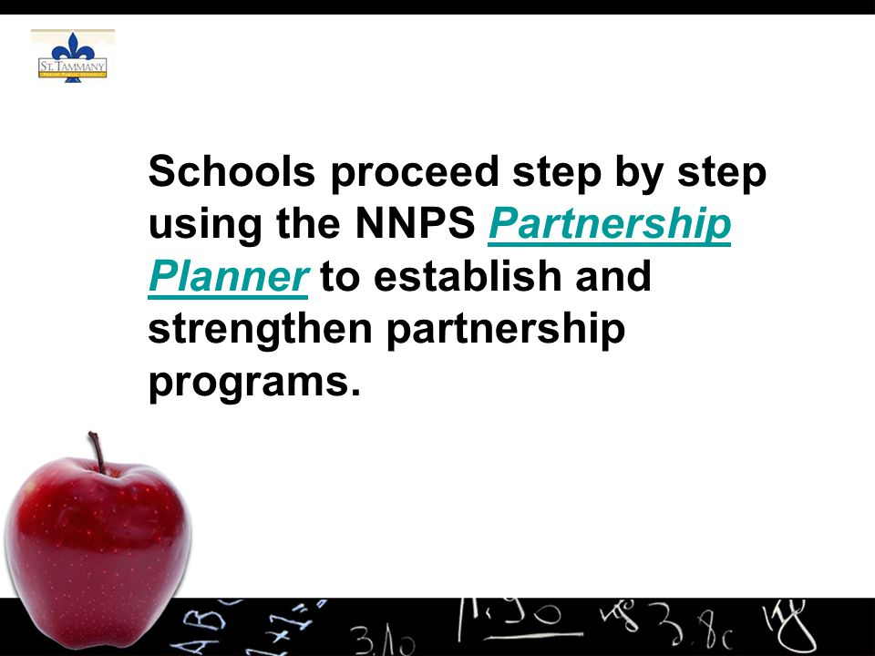 Schools proceed step by step using the NNPS Partnership Planner to establish and strengthen partnership programs.