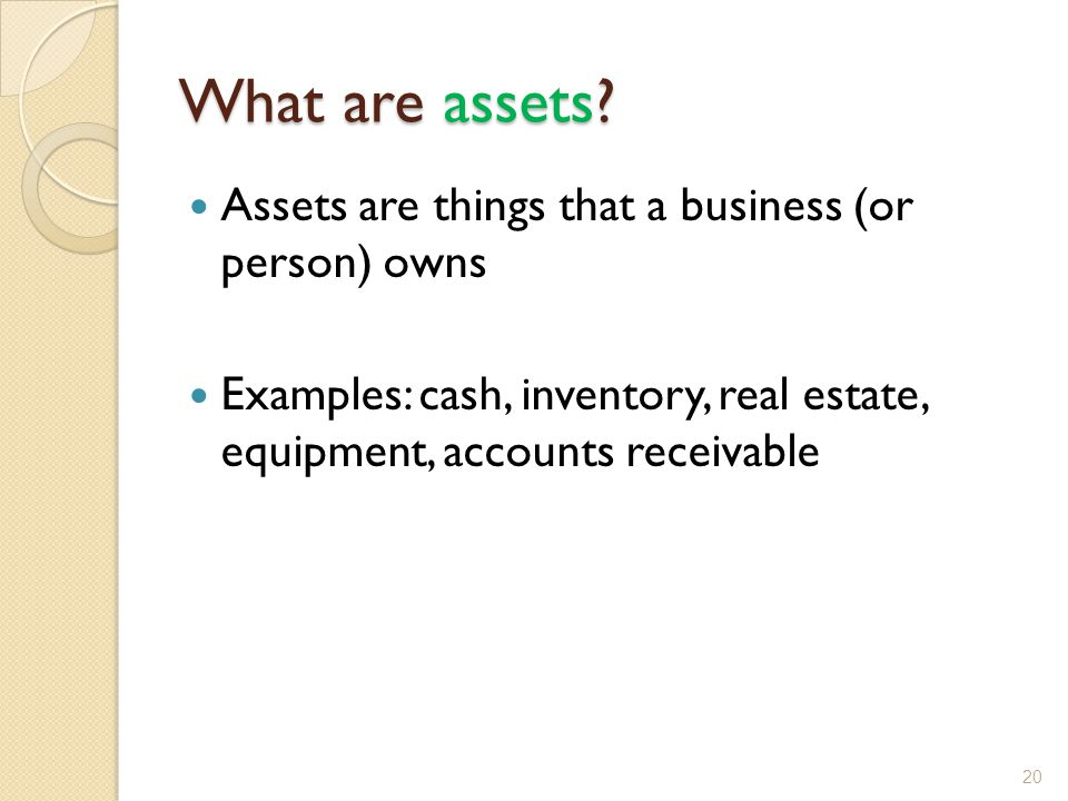 What are assets Assets are things that a business (or person) owns