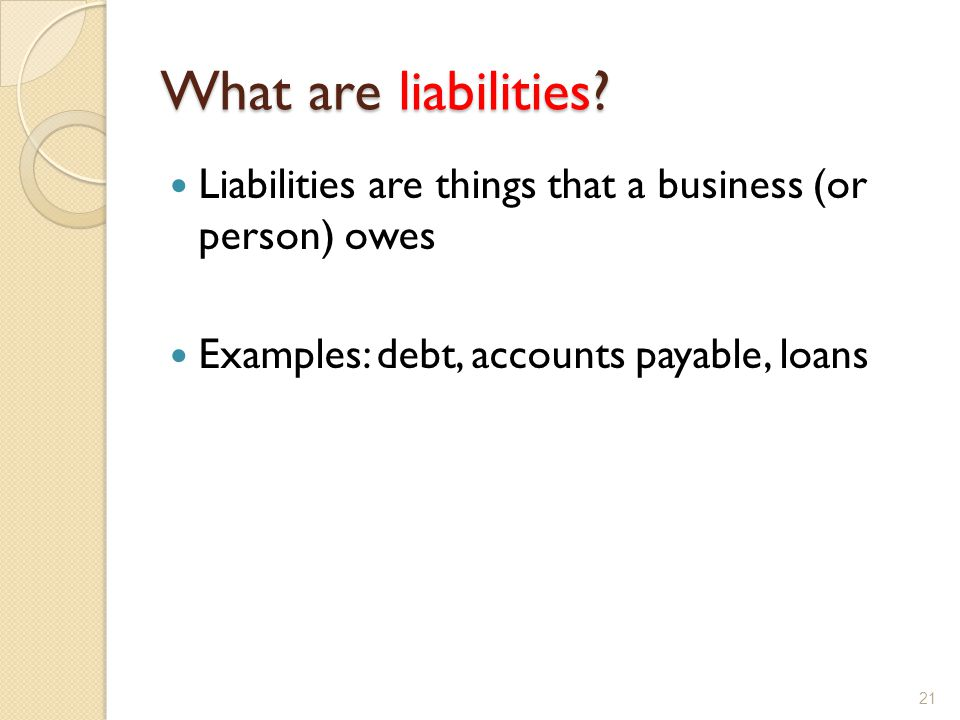 What are liabilities. Liabilities are things that a business (or person) owes.