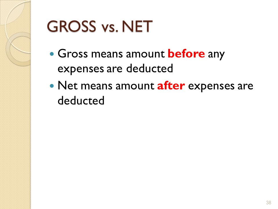GROSS vs. NET Gross means amount before any expenses are deducted