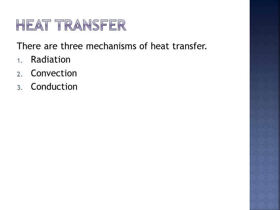 Heat Transfer There are three mechanisms of heat transfer. Radiation