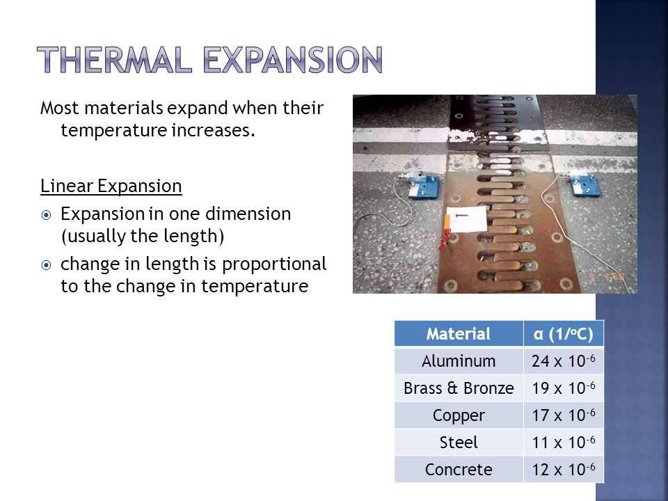 Thermal Expansion Most materials expand when their temperature increases. Linear Expansion. Expansion in one dimension (usually the length)