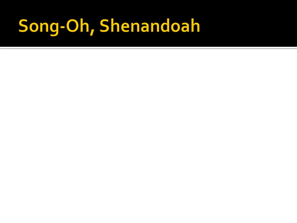 Song-Oh, Shenandoah