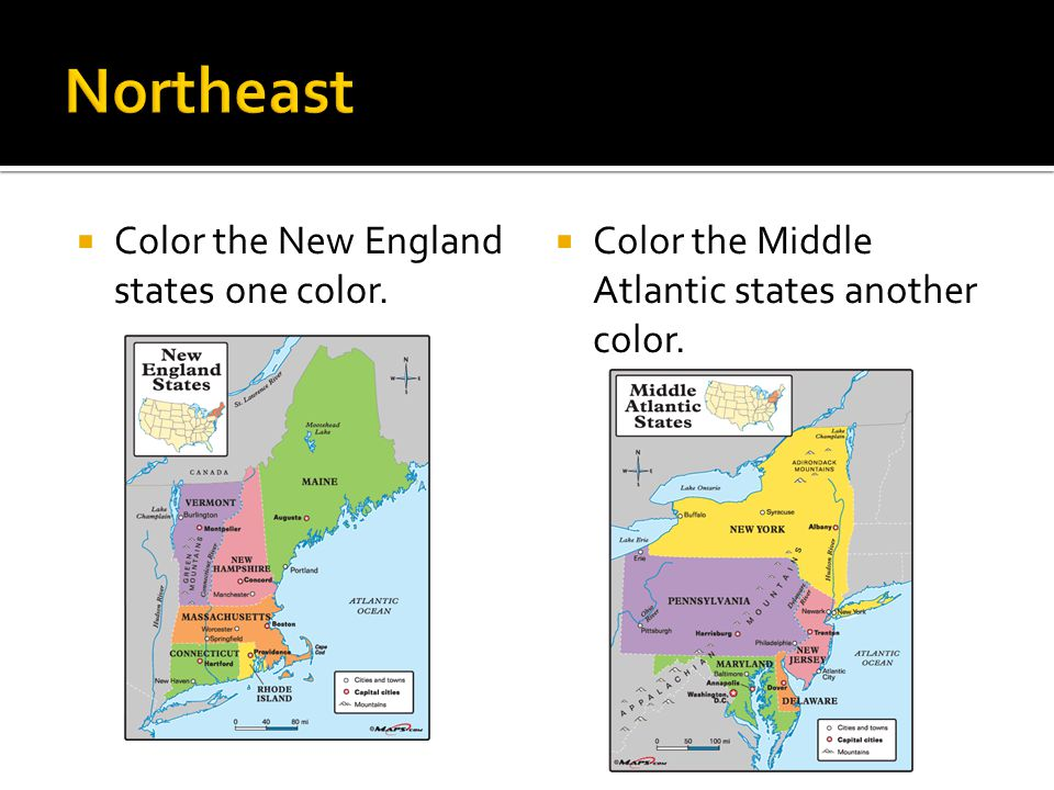 Northeast Color the New England states one color.