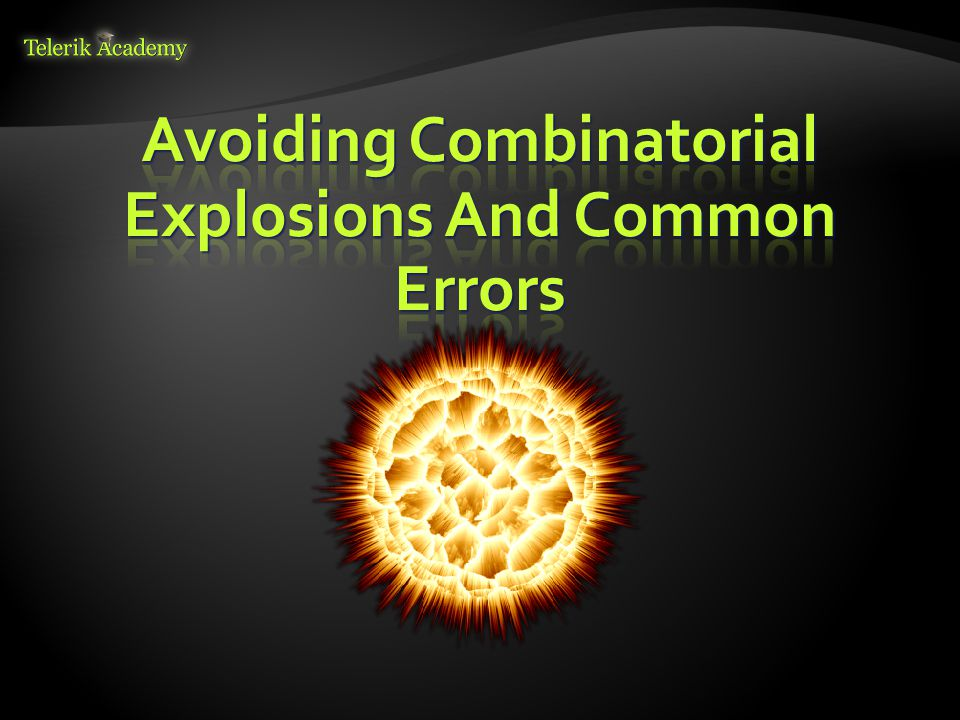 Avoiding Combinatorial Explosions And Common Errors