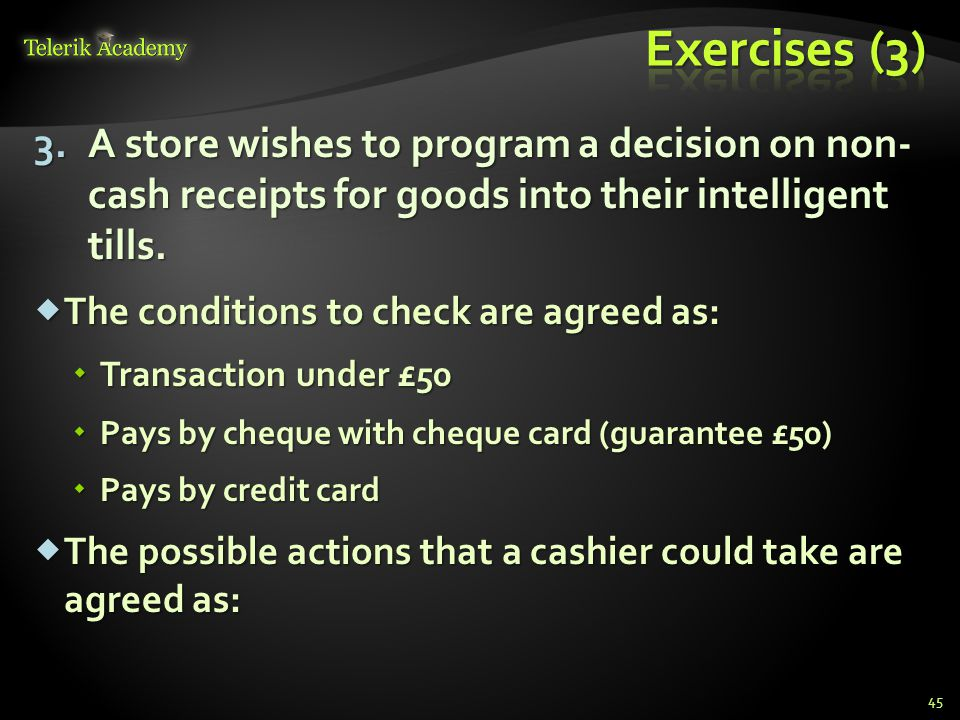 Exercises (3) A store wishes to program a decision on non- cash receipts for goods into their intelligent tills.