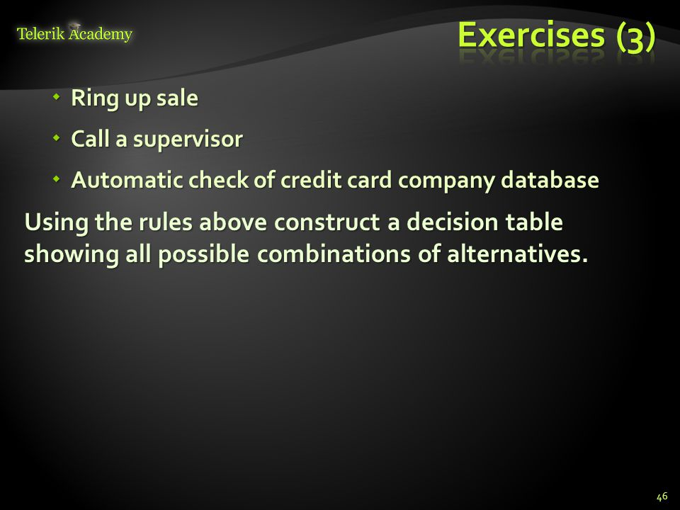 Exercises (3) Ring up sale. Call a supervisor. Automatic check of credit card company database.